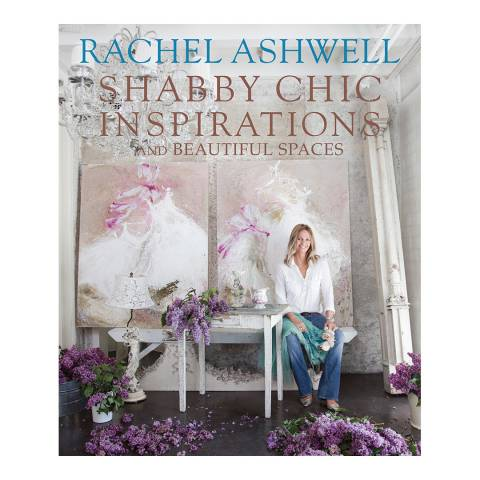 Ryland, Peters & Small Rachel Ashwell's Shabby Chic Inspire